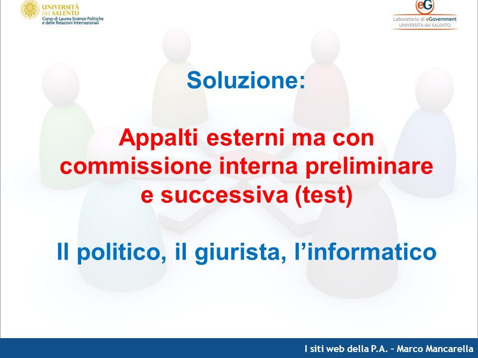 I siti web della P.A. – Marco Mancarella Soluzione: Appalti esterni ma con commissione interna preliminare e successiva (test) Il politico, il giurist
