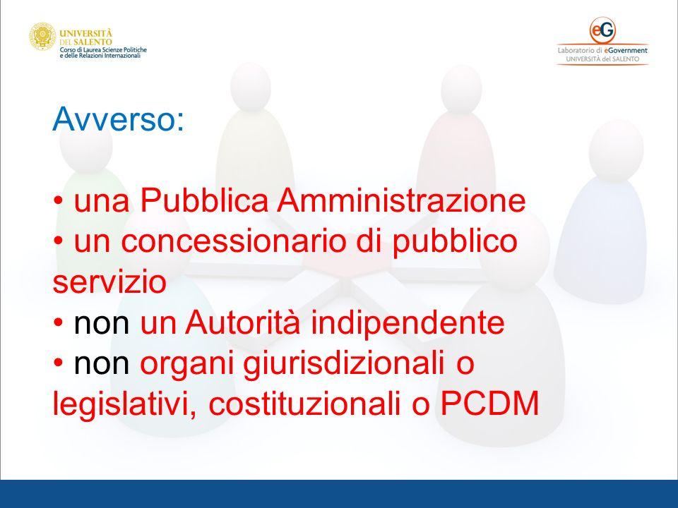 Avverso: una Pubblica Amministrazione un concessionario di pubblico servizio non un Autorità indipendente non organi giurisdizionali o legislativi, co