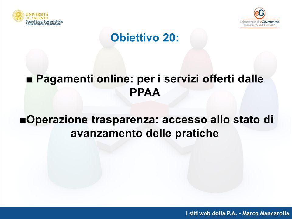 I siti web della P.A. – Marco Mancarella Obiettivo 20: Pagamenti online: per i servizi offerti dalle PPAA Operazione trasparenza: accesso allo stato d