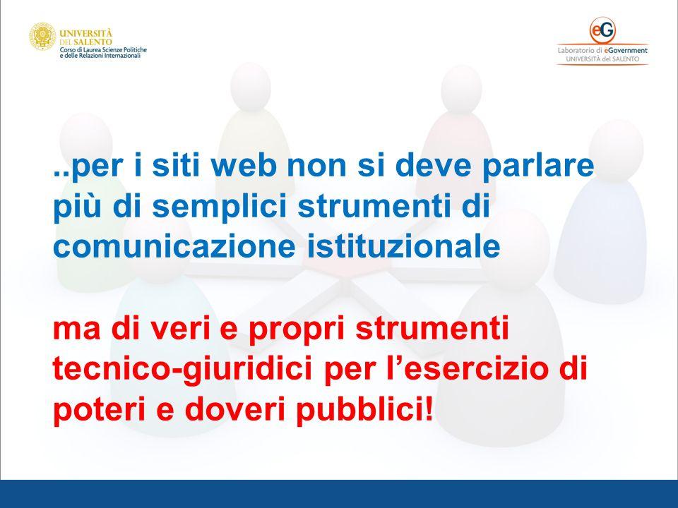 ..per i siti web non si deve parlare più di semplici strumenti di comunicazione istituzionale ma di veri e propri strumenti tecnico-giuridici per lese