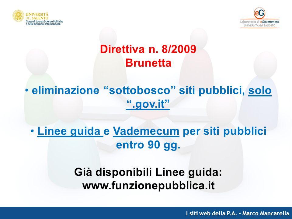I siti web della P.A. – Marco Mancarella Direttiva n. 8/2009 Brunetta eliminazione sottobosco siti pubblici, solo.gov.it Linee guida e Vademecum per s