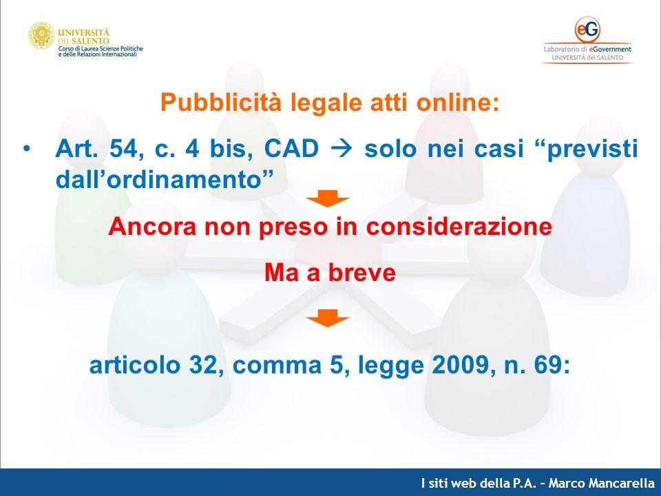 I siti web della P.A. – Marco Mancarella Pubblicità legale atti online: Art. 54, c. 4 bis, CAD solo nei casi previsti dallordinamento Ancora non preso