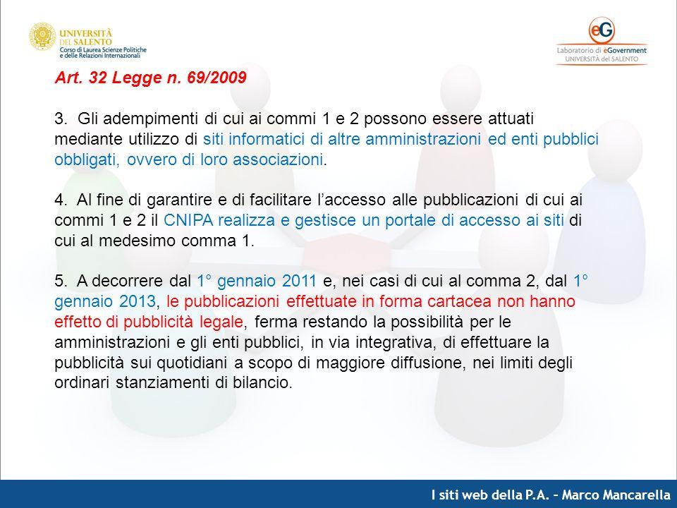 I siti web della P.A. – Marco Mancarella Art. 32 Legge n. 69/2009 3. Gli adempimenti di cui ai commi 1 e 2 possono essere attuati mediante utilizzo di