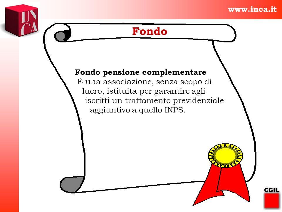 www.inca.it Fondo Fondo pensione complementare È una associazione, senza scopo di lucro, istituita per garantire agli iscritti un trattamento previden