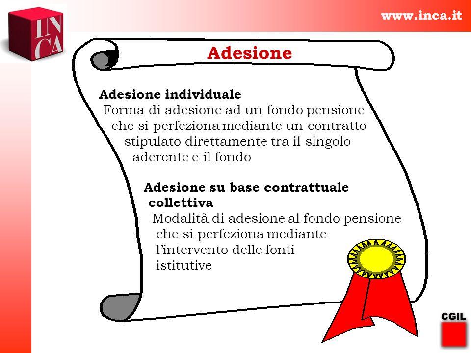 www.inca.it Adesione Adesione individuale Forma di adesione ad un fondo pensione che si perfeziona mediante un contratto stipulato direttamente tra il