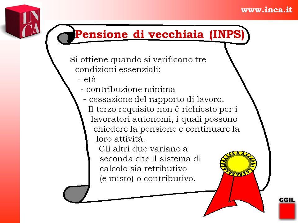 www.inca.it Pensione di vecchiaia (INPS) Si ottiene quando si verificano tre condizioni essenziali: - età - contribuzione minima - cessazione del rapp