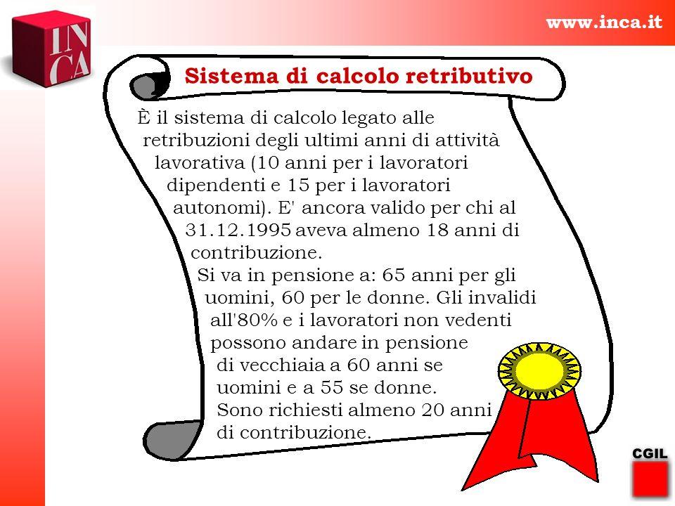 www.inca.it Sistema di calcolo retributivo È il sistema di calcolo legato alle retribuzioni degli ultimi anni di attività lavorativa (10 anni per i la