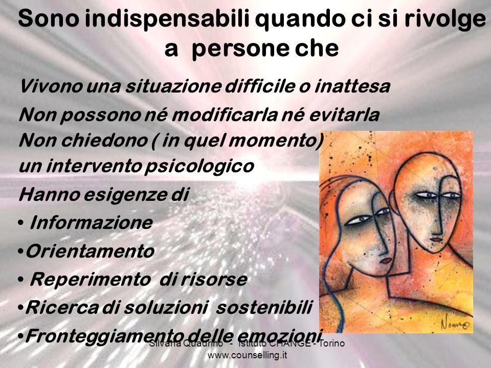 Silvana Quadrino - Istituto CHANGE - Torino www.counselling.it Sono indispensabili quando ci si rivolge a persone che Vivono una situazione difficile