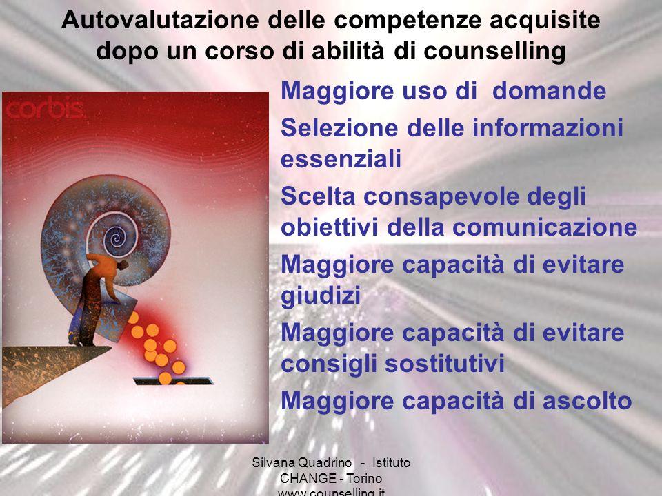 Silvana Quadrino - Istituto CHANGE - Torino www.counselling.it Maggiore uso di domande Selezione delle informazioni essenziali Scelta consapevole degl