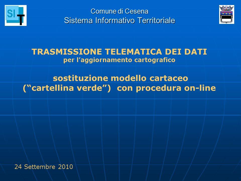 Comune di Cesena Sistema Informativo Territoriale TRASMISSIONE TELEMATICA DEI DATI per laggiornamento cartografico sostituzione modello cartaceo (cart