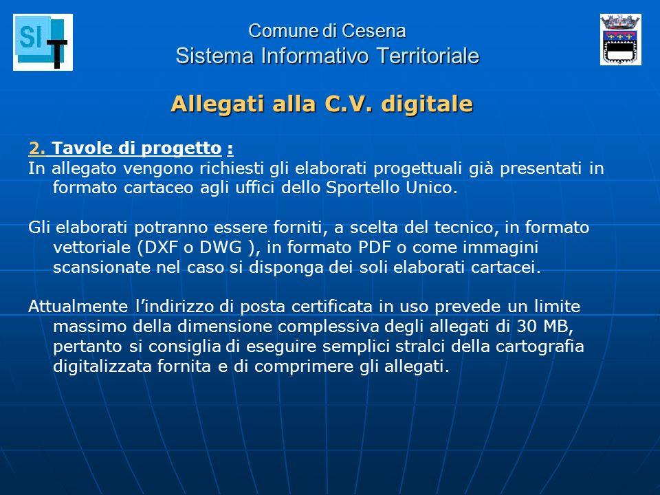 Comune di Cesena Sistema Informativo Territoriale 2. Tavole di progetto : In allegato vengono richiesti gli elaborati progettuali già presentati in fo