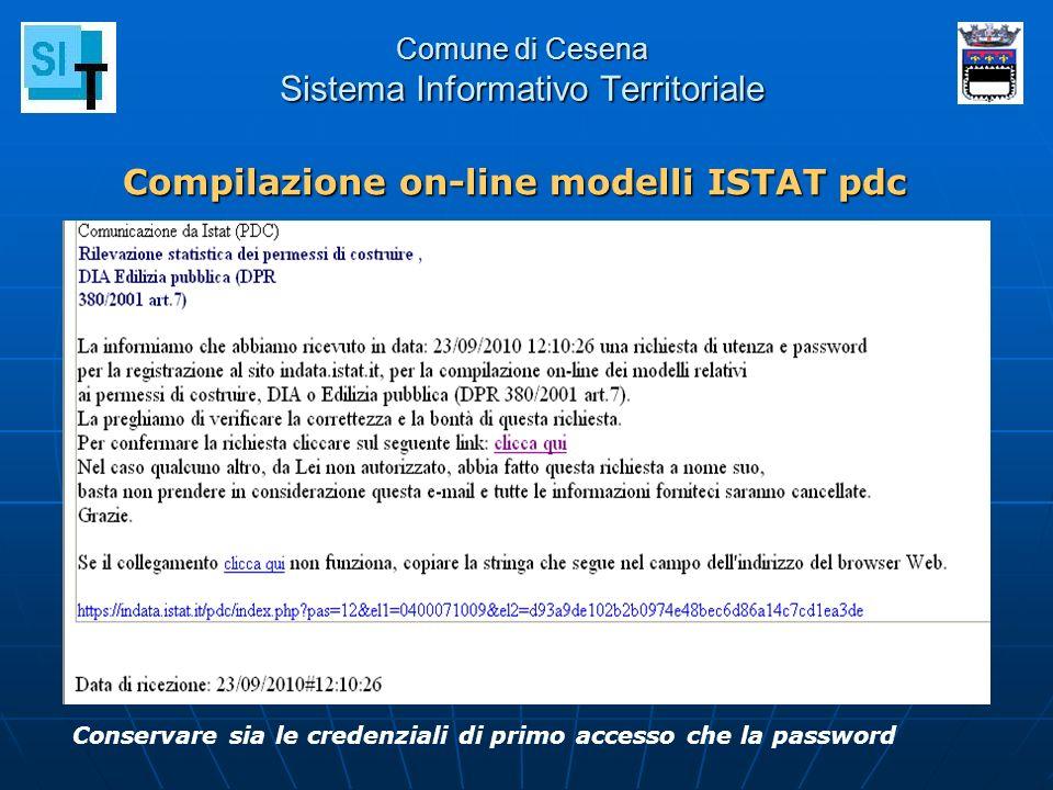 Comune di Cesena Sistema Informativo Territoriale Compilazione on-line modelli ISTAT pdc Conservare sia le credenziali di primo accesso che la passwor