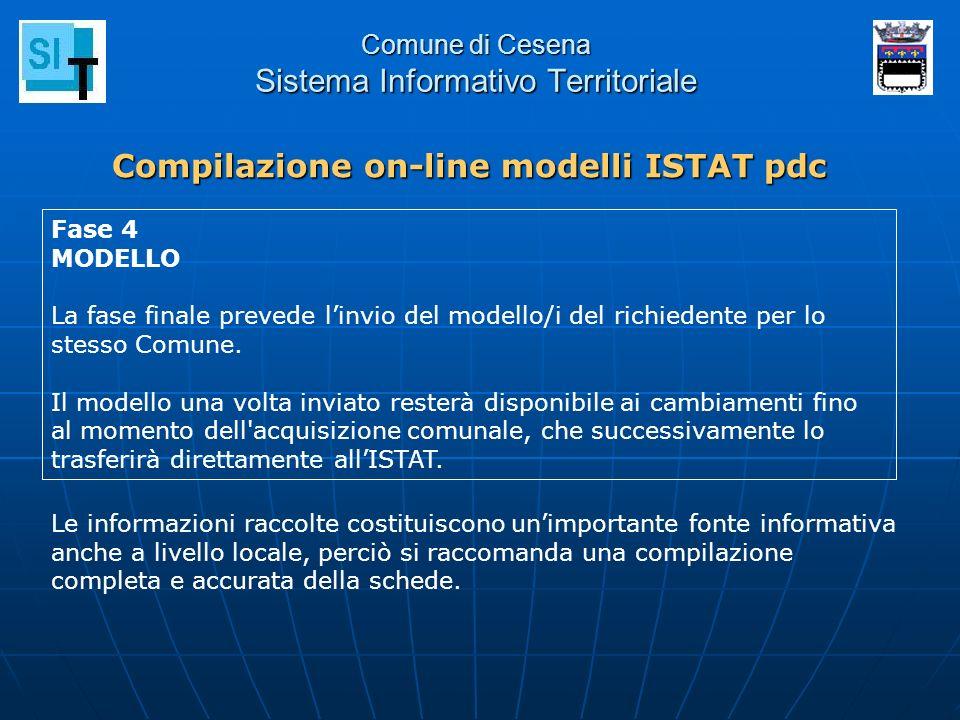 Comune di Cesena Sistema Informativo Territoriale Compilazione on-line modelli ISTAT pdc Fase 4 MODELLO La fase finale prevede linvio del modello/i de