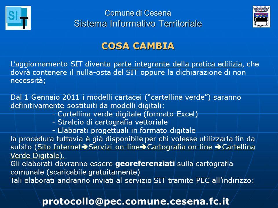 Comune di Cesena Sistema Informativo Territoriale COSA CAMBIA Laggiornamento SIT diventa parte integrante della pratica edilizia, che dovrà contenere