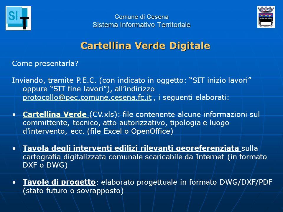Comune di Cesena Sistema Informativo Territoriale Come presentarla? Inviando, tramite P.E.C. (con indicato in oggetto: SIT inizio lavori oppure SIT fi