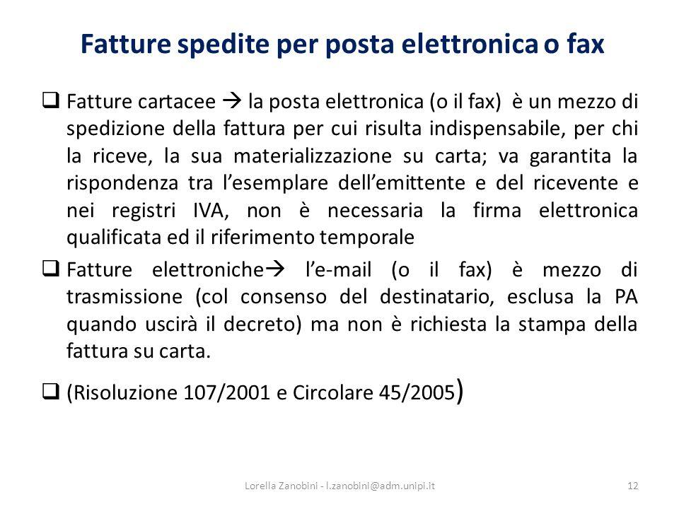 Fatture spedite per posta elettronica o fax Fatture cartacee la posta elettronica (o il fax) è un mezzo di spedizione della fattura per cui risulta indispensabile, per chi la riceve, la sua materializzazione su carta; va garantita la rispondenza tra lesemplare dellemittente e del ricevente e nei registri IVA, non è necessaria la firma elettronica qualificata ed il riferimento temporale Fatture elettroniche le-mail (o il fax) è mezzo di trasmissione (col consenso del destinatario, esclusa la PA quando uscirà il decreto) ma non è richiesta la stampa della fattura su carta.