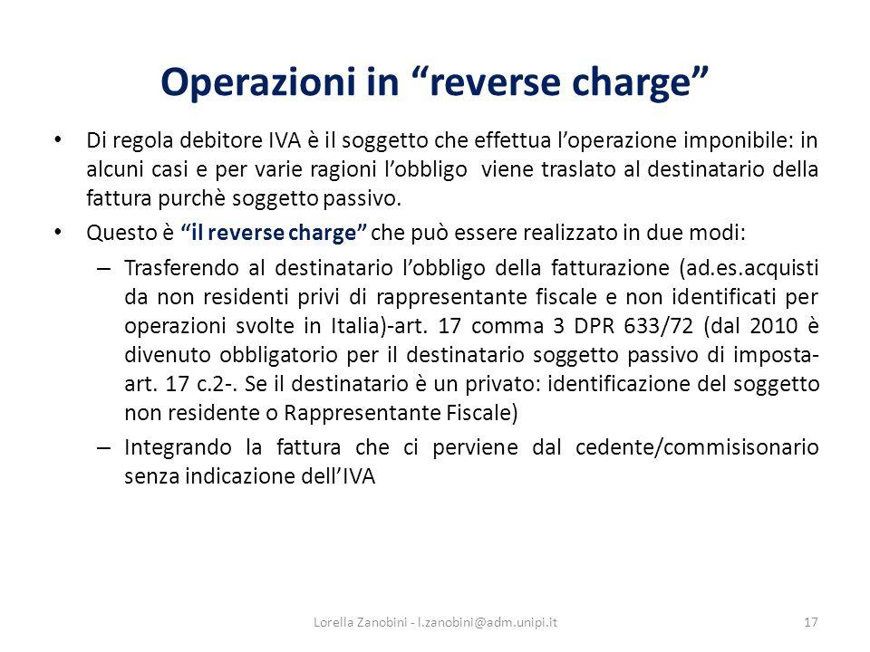Operazioni in reverse charge Di regola debitore IVA è il soggetto che effettua loperazione imponibile: in alcuni casi e per varie ragioni lobbligo viene traslato al destinatario della fattura purchè soggetto passivo.