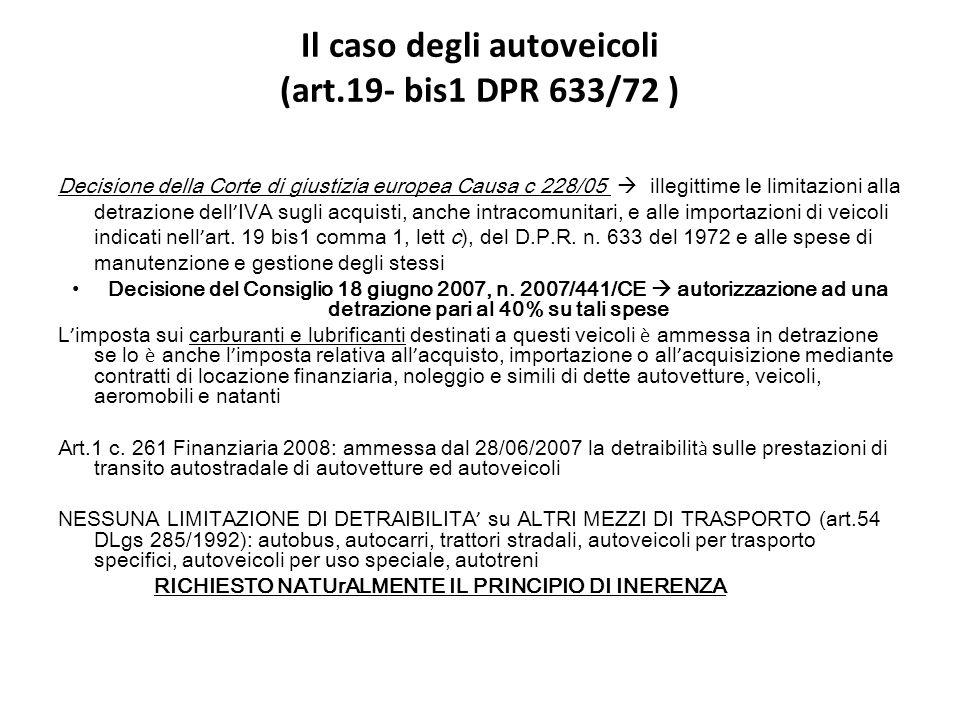 Il caso degli autoveicoli (art.19- bis1 DPR 633/72 ) Decisione della Corte di giustizia europea Causa c 228/05 illegittime le limitazioni alla detrazione dell IVA sugli acquisti, anche intracomunitari, e alle importazioni di veicoli indicati nell art.