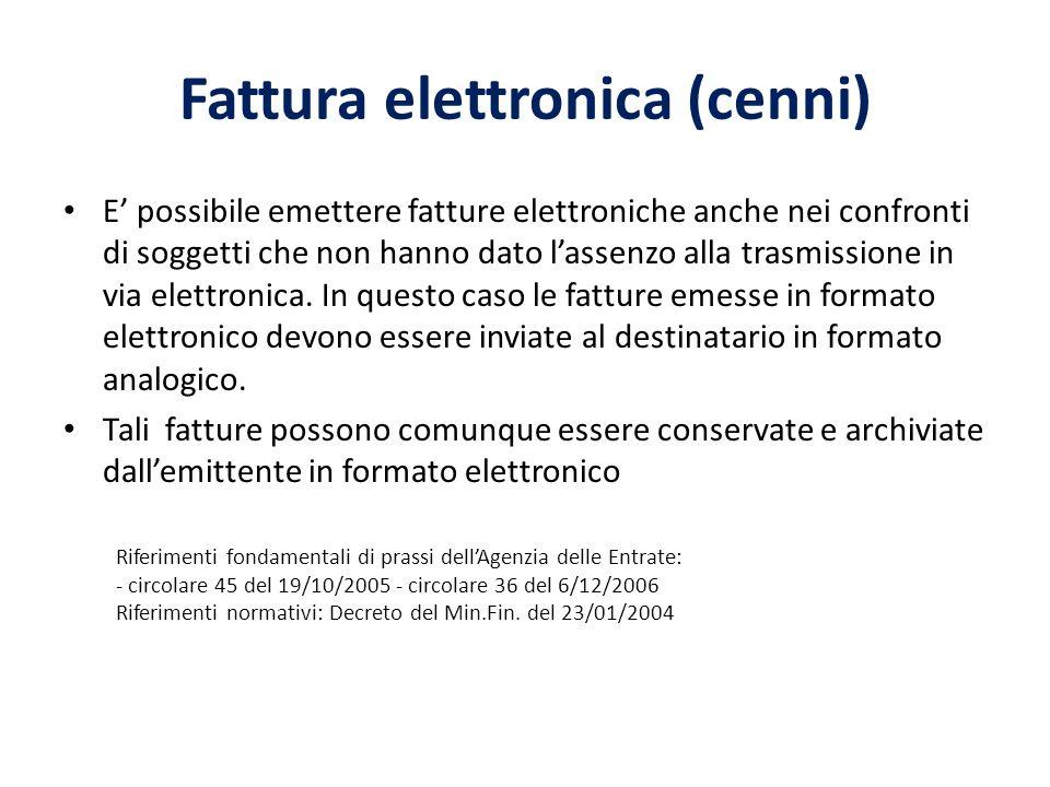 Fattura elettronica (cenni) E possibile emettere fatture elettroniche anche nei confronti di soggetti che non hanno dato lassenzo alla trasmissione in via elettronica.