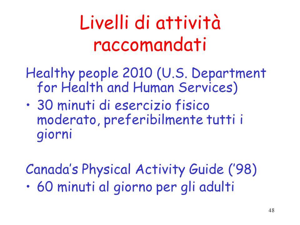 48 Livelli di attività raccomandati Healthy people 2010 (U.S. Department for Health and Human Services) 30 minuti di esercizio fisico moderato, prefer