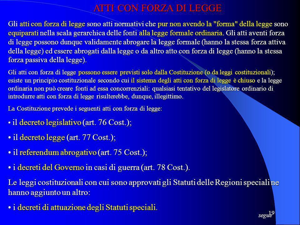 18 LA LEGGE La legge formale è latto normativo frutto della deliberazione della Camera dei deputati e del Senato della Repubblica e della promulgazion