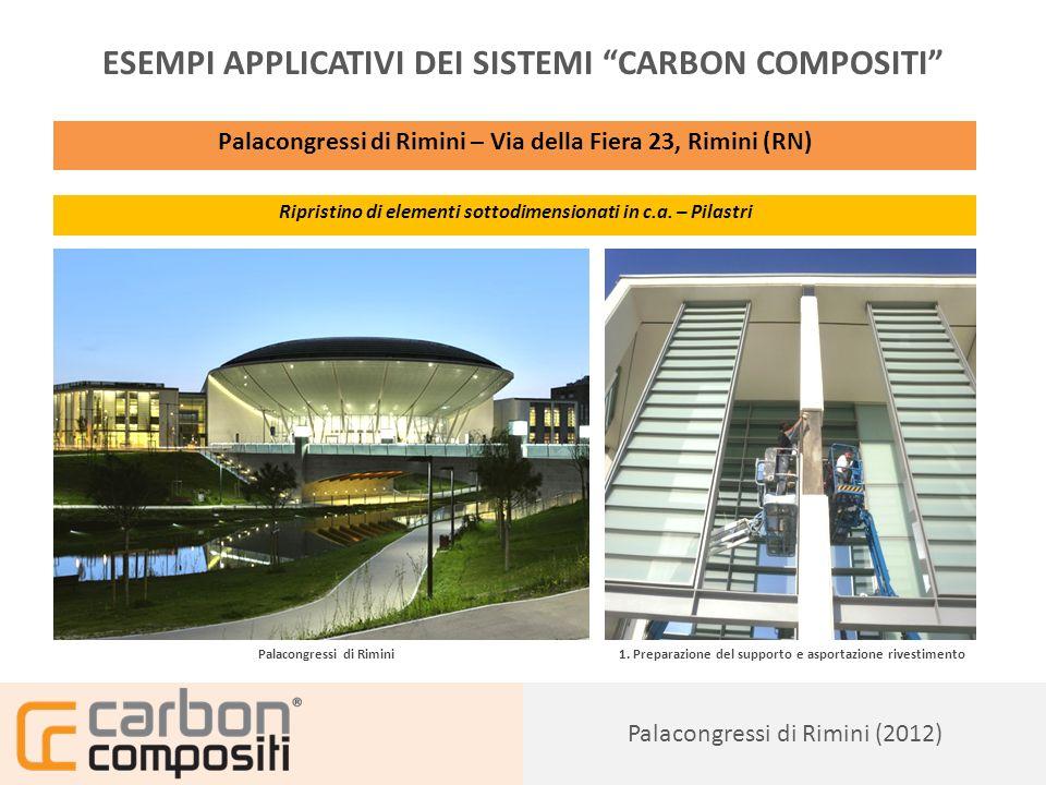 Presentazione123 Palacongressi di Rimini (2012) ESEMPI APPLICATIVI DEI SISTEMI CARBON COMPOSITI Palacongressi di Rimini – Via della Fiera 23, Rimini (RN) Ripristino di elementi sottodimensionati in c.a.