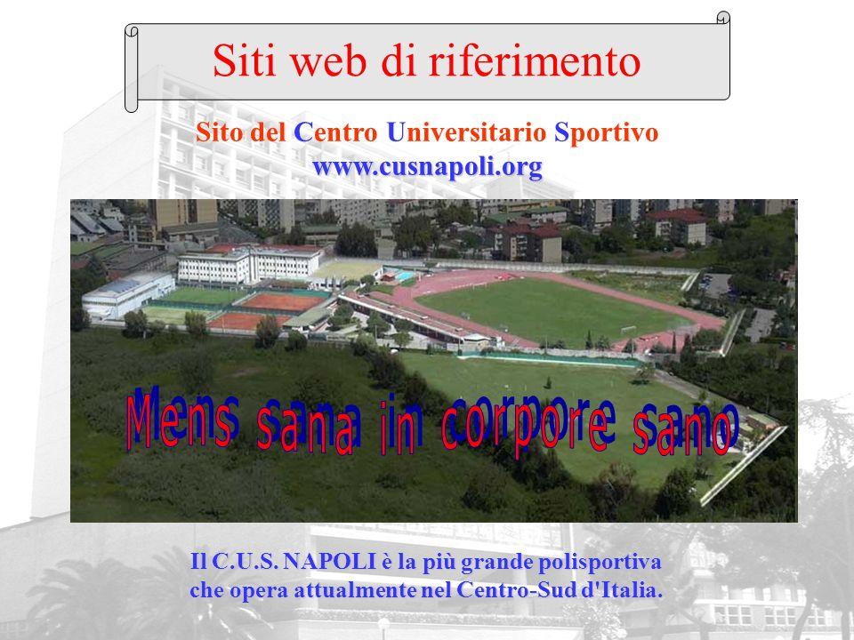 www.cusnapoli.org Sito del Centro Universitario Sportivo www.cusnapoli.org Il C.U.S. NAPOLI è la più grande polisportiva che opera attualmente nel Cen