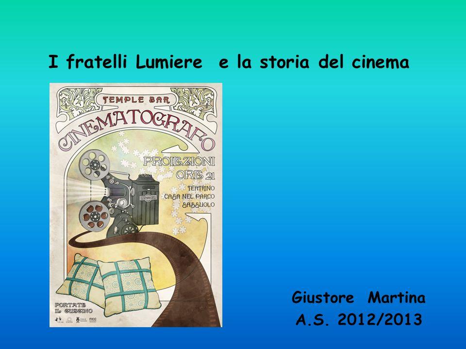 I fratelli Lumiere e la storia del cinema Giustore Martina A.S. 2012/2013