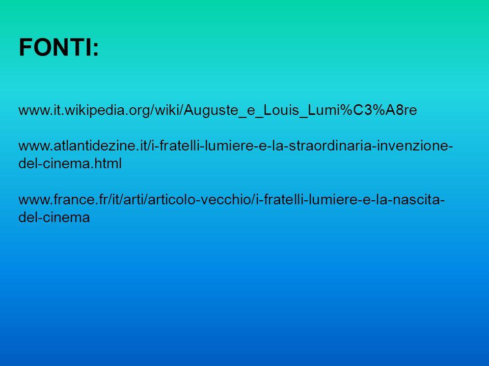 www.it.wikipedia.org/wiki/Auguste_e_Louis_Lumi%C3%A8re www.atlantidezine.it/i-fratelli-lumiere-e-la-straordinaria-invenzione- del-cinema.html www.france.fr/it/arti/articolo-vecchio/i-fratelli-lumiere-e-la-nascita- del-cinema FONTI: