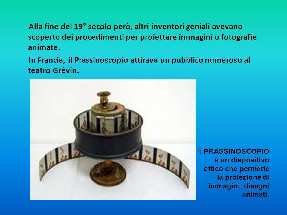 Alla fine del 19° secolo però, altri inventori geniali avevano scoperto dei procedimenti per proiettare immagini o fotografie animate. In Francia, il