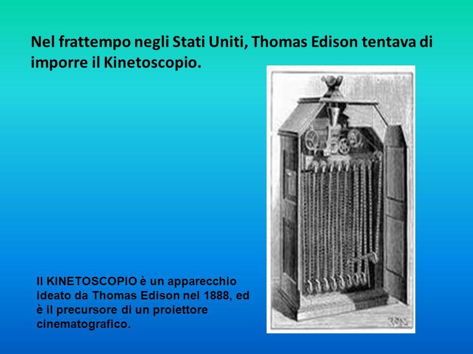 Nel frattempo negli Stati Uniti, Thomas Edison tentava di imporre il Kinetoscopio. Il KINETOSCOPIO è un apparecchio ideato da Thomas Edison nel 1888,