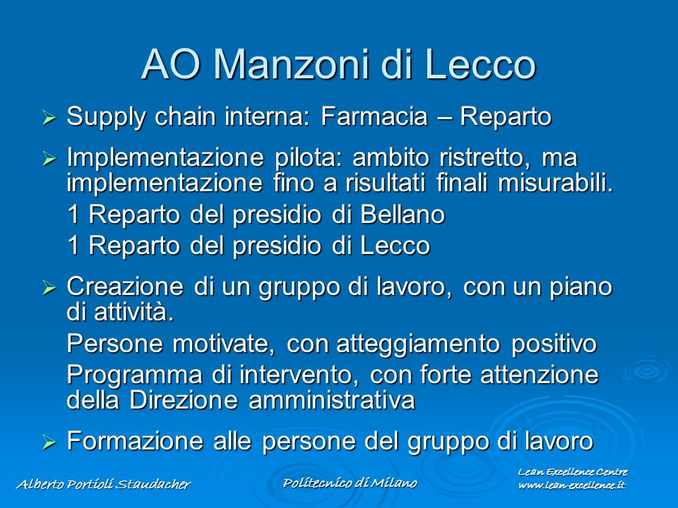 Lean Excellence Centre www.lean-excellence.it Alberto Portioli Staudacher Politecnico di Milano AO Manzoni di Lecco Supply chain interna: Farmacia – R