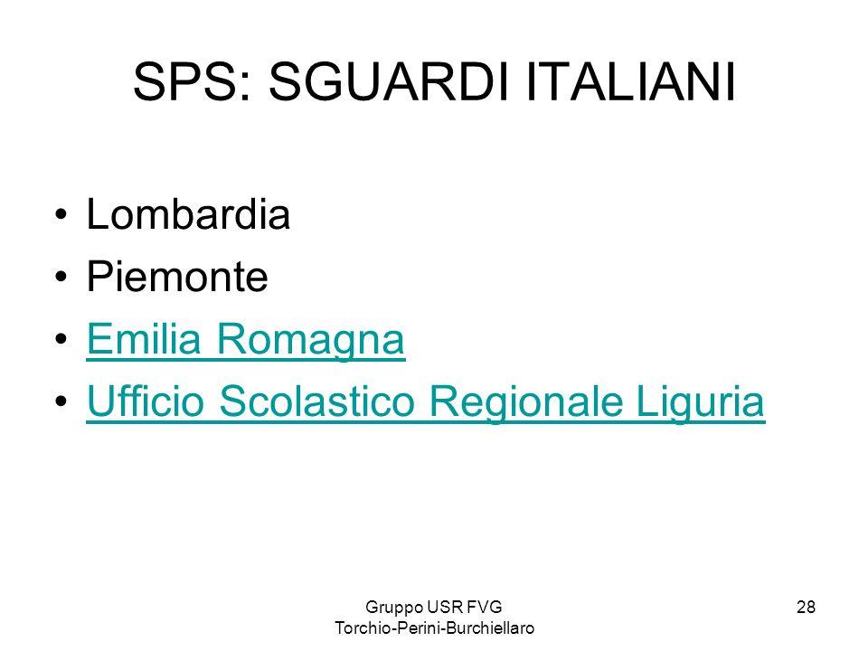 Gruppo USR FVG Torchio-Perini-Burchiellaro 28 SPS: SGUARDI ITALIANI Lombardia Piemonte Emilia Romagna Ufficio Scolastico Regionale Liguria