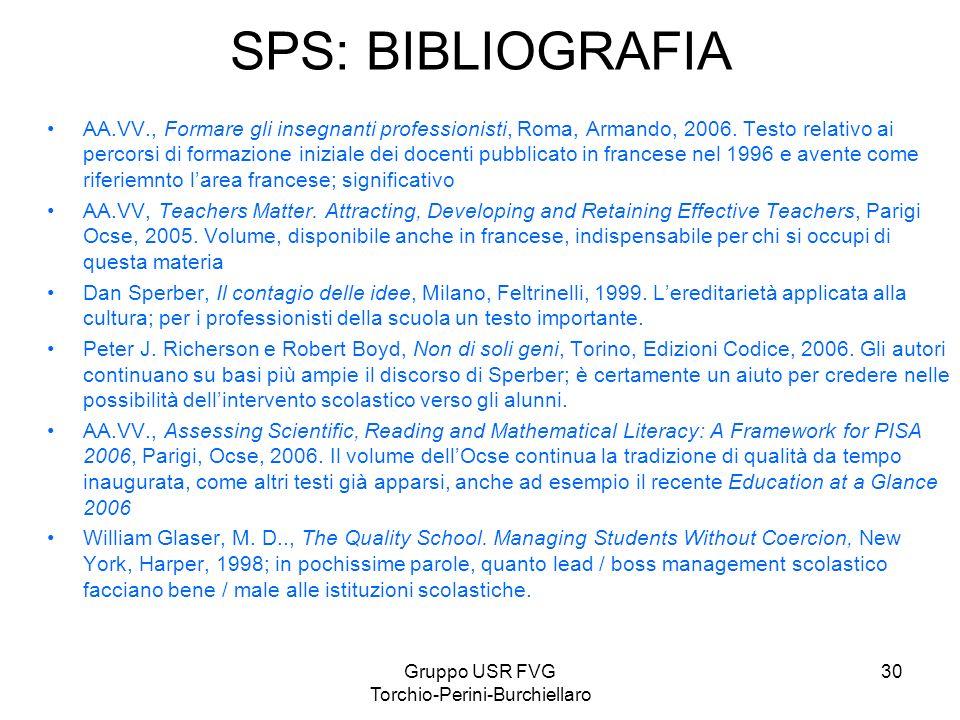 Gruppo USR FVG Torchio-Perini-Burchiellaro 30 SPS: BIBLIOGRAFIA AA.VV., Formare gli insegnanti professionisti, Roma, Armando, 2006. Testo relativo ai