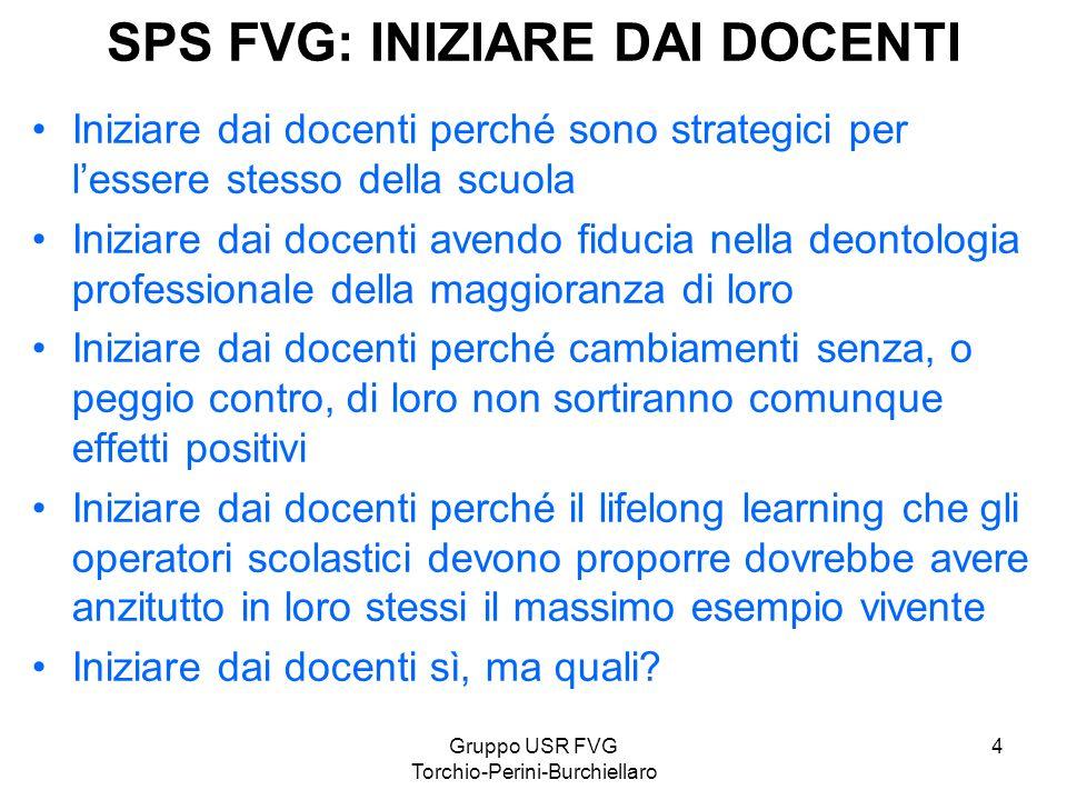 Gruppo USR FVG Torchio-Perini-Burchiellaro 4 SPS FVG: INIZIARE DAI DOCENTI Iniziare dai docenti perché sono strategici per lessere stesso della scuola
