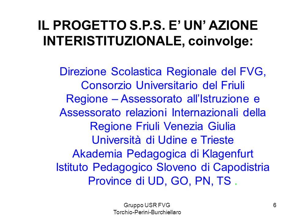 Gruppo USR FVG Torchio-Perini-Burchiellaro 6 IL PROGETTO S.P.S. E UN AZIONE INTERISTITUZIONALE, coinvolge: Direzione Scolastica Regionale del FVG, Con