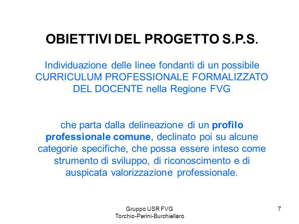 Gruppo USR FVG Torchio-Perini-Burchiellaro 7 OBIETTIVI DEL PROGETTO S.P.S. Individuazione delle linee fondanti di un possibile CURRICULUM PROFESSIONAL
