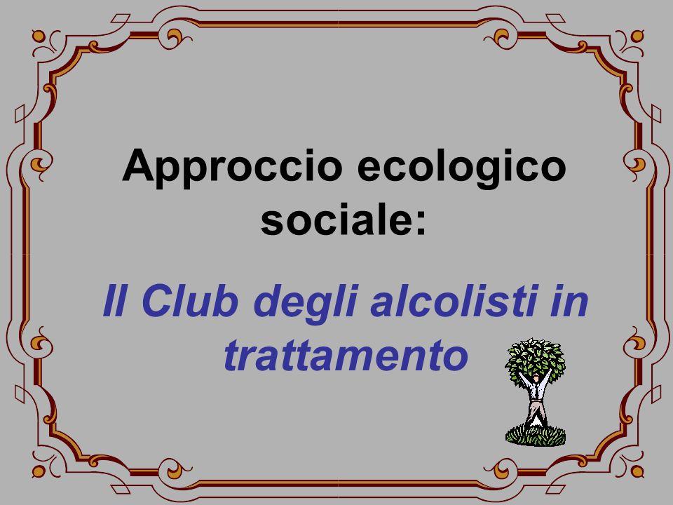 Approccio ecologico sociale: Il Club degli alcolisti in trattamento