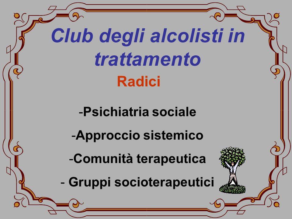Club degli alcolisti in trattamento -Psichiatria sociale -Approccio sistemico -Comunità terapeutica - Gruppi socioterapeutici Radici