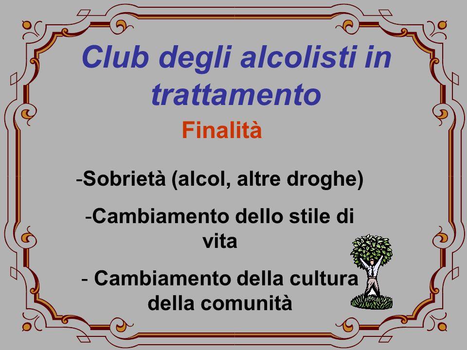 Club degli alcolisti in trattamento -Sobrietà (alcol, altre droghe) -Cambiamento dello stile di vita - Cambiamento della cultura della comunità Finali