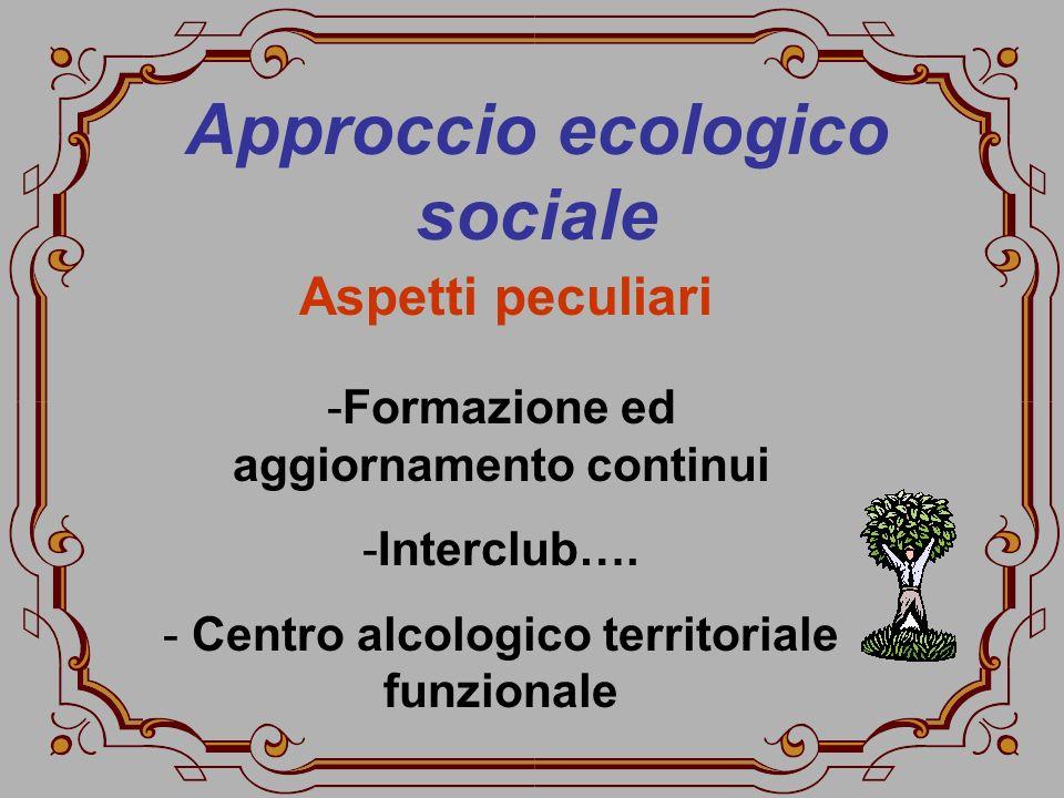 Approccio ecologico sociale -Formazione ed aggiornamento continui -Interclub…. - Centro alcologico territoriale funzionale Aspetti peculiari