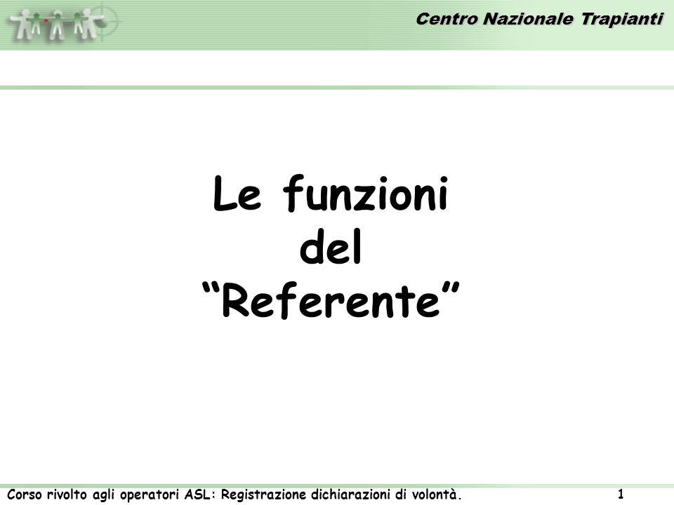 Centro Nazionale Trapianti Corso rivolto agli operatori ASL: Registrazione dichiarazioni di volontà. 1 Le funzioni del Referente