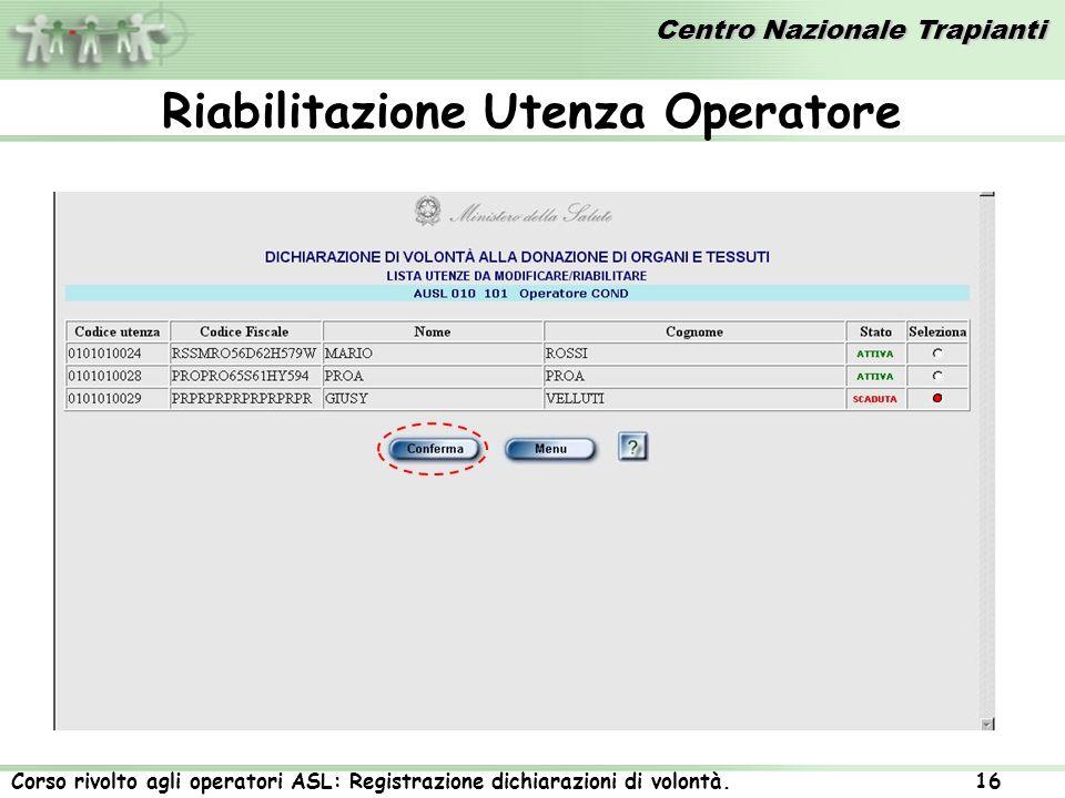 Centro Nazionale Trapianti Corso rivolto agli operatori ASL: Registrazione dichiarazioni di volontà. 16 Riabilitazione Utenza Operatore