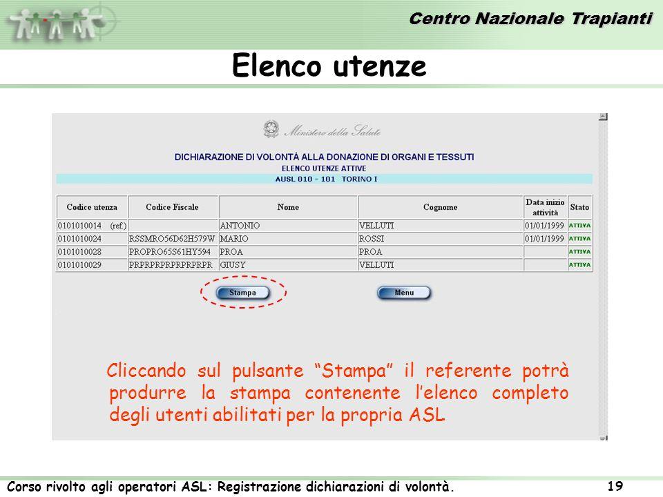 Centro Nazionale Trapianti Corso rivolto agli operatori ASL: Registrazione dichiarazioni di volontà. 19 Elenco utenze Cliccando sul pulsante Stampa il