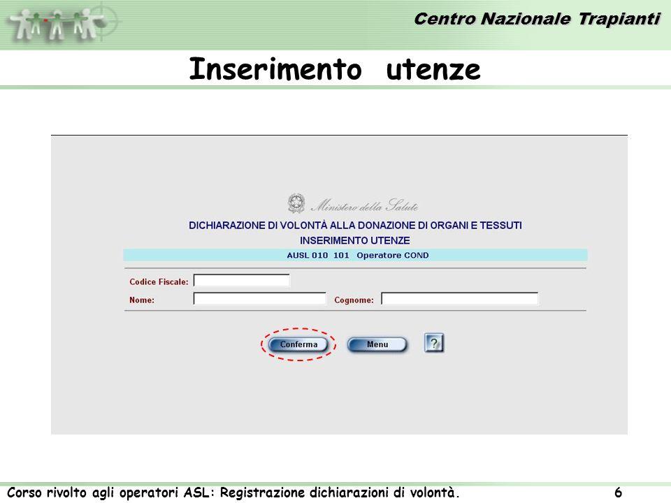 Centro Nazionale Trapianti Corso rivolto agli operatori ASL: Registrazione dichiarazioni di volontà. 6 Inserimento utenze
