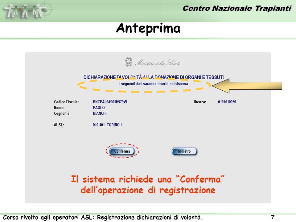 Centro Nazionale Trapianti Corso rivolto agli operatori ASL: Registrazione dichiarazioni di volontà. 7 Anteprima Il sistema richiede una Conferma dell