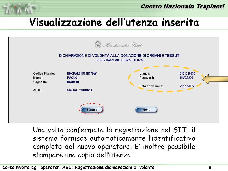 Centro Nazionale Trapianti Corso rivolto agli operatori ASL: Registrazione dichiarazioni di volontà. 8 Visualizzazione dellutenza inserita Una volta c