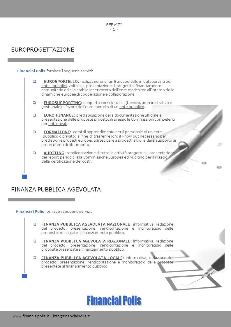 Financial Polis fornisce i seguenti servizi: EUROSPORTELLO: realizzazione di un Eurosportello in outsourcing per enti pubblici, volto alla presentazio
