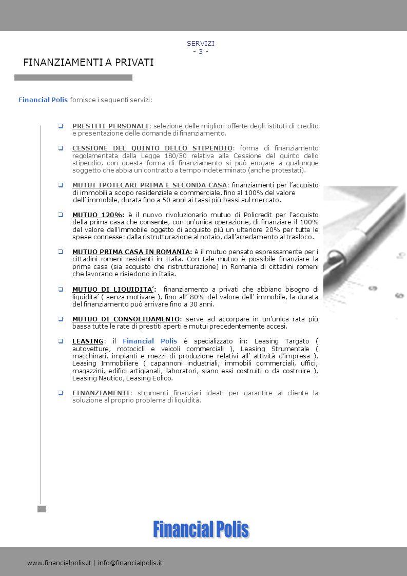 FINANZIAMENTI A PRIVATI Financial Polis fornisce i seguenti servizi: SERVIZI - 3 - PRESTITI PERSONALI: selezione delle migliori offerte degli istituti