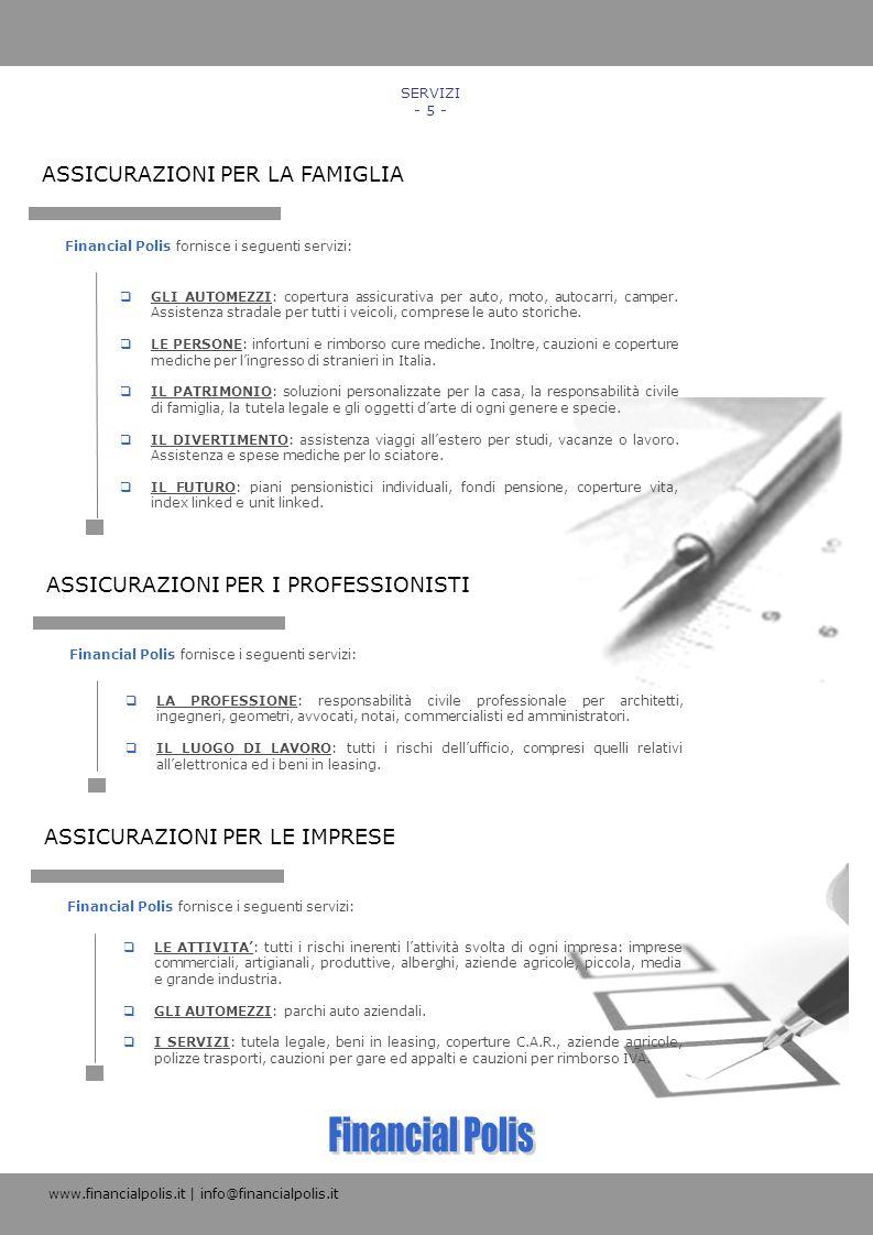 Financial Polis fornisce i seguenti servizi: ASSICURAZIONI PER LA FAMIGLIA SERVIZI - 5 - GLI AUTOMEZZI: copertura assicurativa per auto, moto, autocar